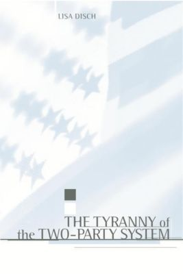 Columbia University Press: The Tyranny of the Two-Party System, Lisa J. Disch