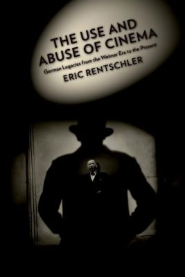 Columbia University Press: The Use and Abuse of Cinema, Eric Rentschler