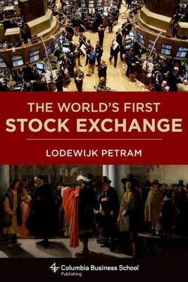 Columbia University Press: The World's First Stock Exchange, Lodewijk Petram