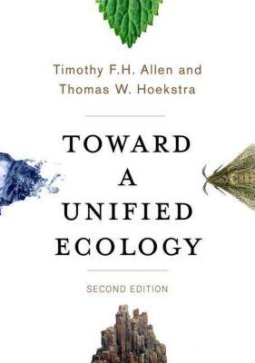 Columbia University Press: Toward a Unified Ecology, Thomas W. Hoekstra, Timothy F. H. Allen