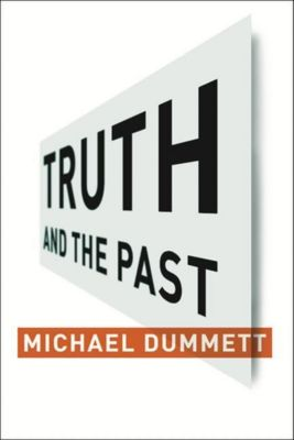 Columbia University Press: Truth and the Past, Michael Dummett