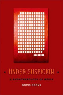 Columbia University Press: Under Suspicion, Boris Groys