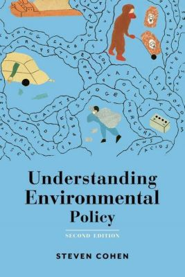 Columbia University Press: Understanding Environmental Policy, Steven Cohen
