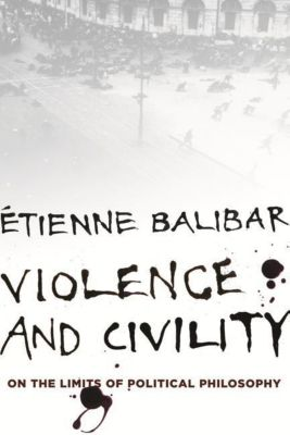 Columbia University Press: Violence and Civility, Étienne Balibar