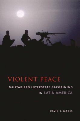 Columbia University Press: Violent Peace, David R. Mares