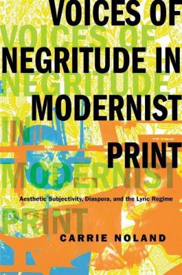 Columbia University Press: Voices of Negritude in Modernist Print, Carrie Noland