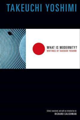 Columbia University Press: What Is Modernity?, Takeuchi Yoshimi