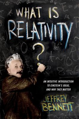 Columbia University Press: What Is Relativity?, Jeffrey Bennett