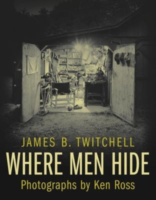 Columbia University Press: Where Men Hide, James B. Twitchell