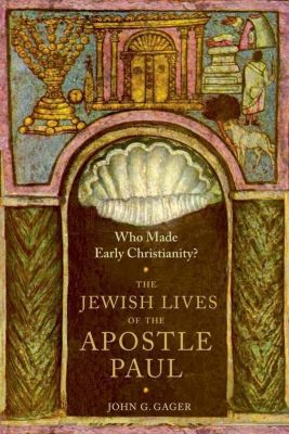 Columbia University Press: Who Made Early Christianity?, John G. Gager