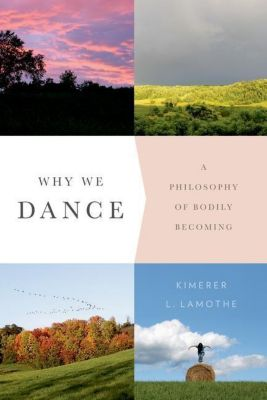 Columbia University Press: Why We Dance, Kimerer L. LaMothe