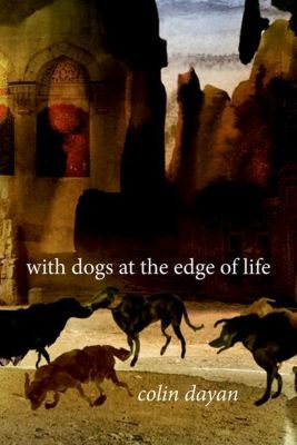 Columbia University Press: With Dogs at the Edge of Life, Colin Dayan