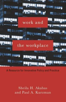 Columbia University Press: Work and the Workplace, Paul A. Kurzman, Sheila H. Akabas
