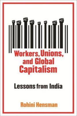Columbia University Press: Workers, Unions, and Global Capitalism, Rohini Hensman
