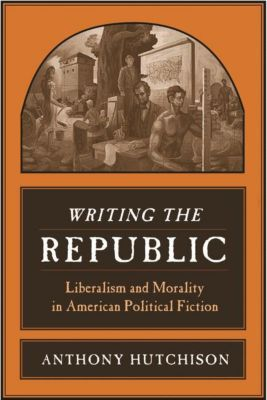 Columbia University Press: Writing the Republic, Anthony Hutchison