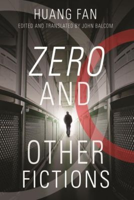 Columbia University Press: Zero and Other Fictions, Huang Fan