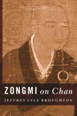 Columbia University Press: Zongmi on Chan, Jeffrey Lyle Broughton