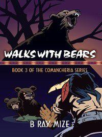 Comancheria: Walks with Bears, B. Ray Mize