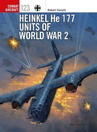 Combat Aircraft: Heinkel He 177 Units of World War 2, Robert Forsyth