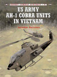 Combat Aircraft: US Army AH-1 Cobra Units in Vietnam, Jonathan Bernstein
