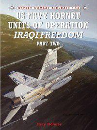 Combat Aircraft: US Navy Hornet Units of Operation Iraqi Freedom (Part Two), Tony Holmes