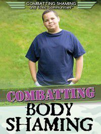 Combatting Shaming and Toxic Communities: Combatting Body Shaming, Tamra B. Orr