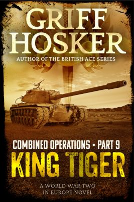 Combined Operations: King Tiger, Griff Hosker