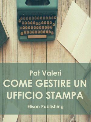 Come gestire un ufficio stampa, Pat Valeri