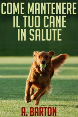Come mantenere il tuo cane in salute - (Tradotto), A. Burton