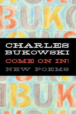 Come On In, Charles Bukowski