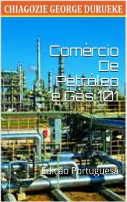 Comércio De Petróleo e Gás 101, Chiagozie George Durueke