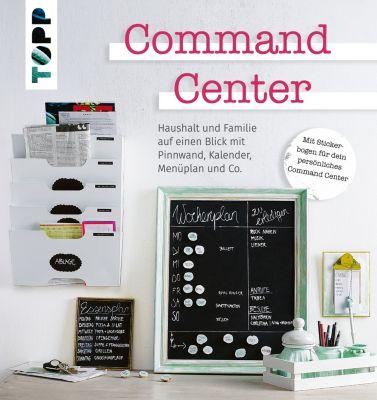 Command Center. Haushalt und Familie auf einen Blick mit Pinnwand, Kalender, Menüplan und Co., Diverse Autoren