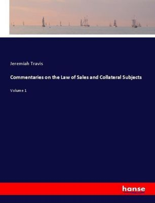 Commentaries on the Law of Sales and Collateral Subjects, Jeremiah Travis