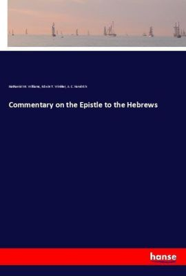 Commentary on the Epistle to the Hebrews, Nathaniel M. Williams, Edwin T. Winkler, A. C. Kendrick