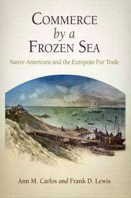 Commerce by a Frozen Sea, Ann M. Carlos, Frank D. Lewis