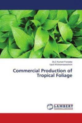Commercial Production of Tropical Foliage, DLC Kumari Fonseka, Upuli Wickramaarachchi