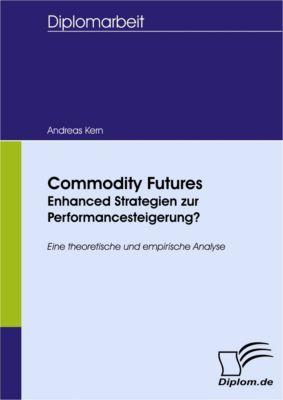 Commodity Futures - Enhanced Strategien zur Performancesteigerung?, Andreas Kern