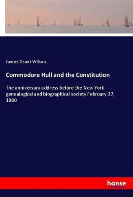 Commodore Hull and the Constitution, James Grant Wilson