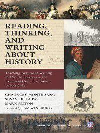 Common Core State Standards in Literacy Series: Reading, Thinking, and Writing About History, Mark Felton, Chauncey Monte-Sano, Susan De La Paz
