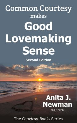 Common Courtesy Makes Good Lovemaking Sense: A Couple's Pocketbook Guide towards Relationship Success, Anita Newman