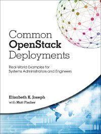 Common OpenStack Deployments, Elizabeth K. Joseph, Matt Fischer
