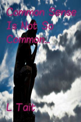 Common Sense Is Not So Common..., L Tait