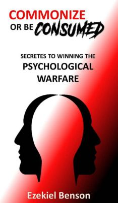 Commonize Or Be Consumed: Secrets To Winning The Psychological Warfare, Ezekiel Benson