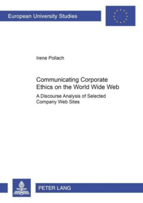 Communicating Corporate Ethics on the World Wide Web, Irene Pollach
