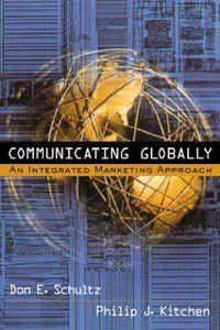 Communicating Globally, Philip J. Kitchen, Don E Schultz