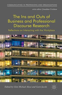 Communicating in Professions and Organizations: The Ins and Outs of Business and Professional Discourse Research