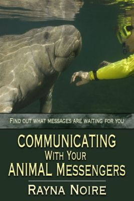 Communicating With Your Animal Messengers, Rayna Noire