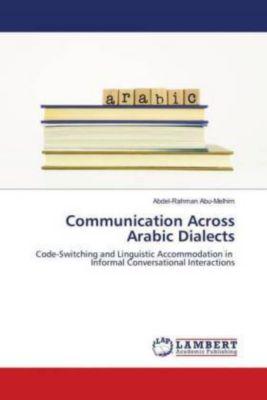 Communication Across Arabic Dialects, Abdel-Rahman Abu-Melhim