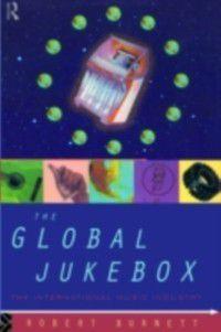 Communication and Society: Global Jukebox, Robert Burnett