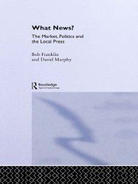Communication and Society: What News?, David Murphy, Bob Franklin